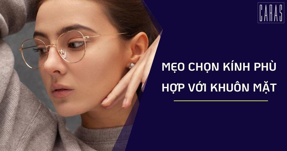 Cách chọn kính phù hợp với khuôn mặt, vừa hợp thời trang và bảo vệ mắt