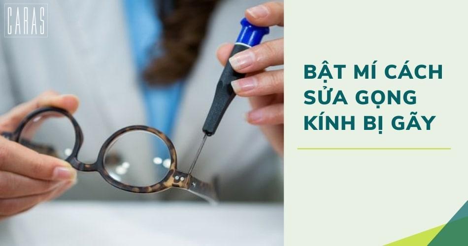 Mẹo sửa gọng kính bị gãy tại nhà hiệu quả và nhanh chóng